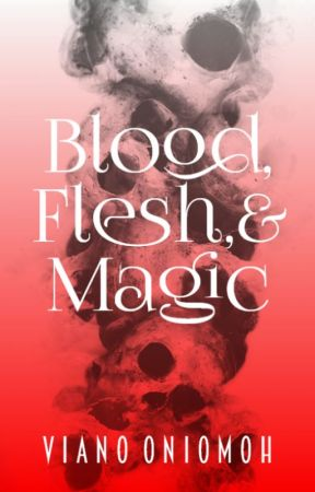 Blood, Flesh, & Magic: A Patreon Exclusive Novel by vee_ano