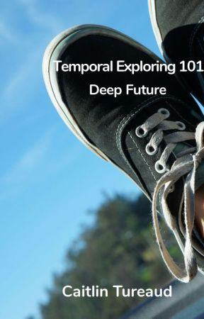 Temporal Exploring 101 - Deep Future by CaitlinTureaud