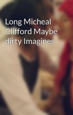 Long Micheal Clifford Maybe dirty Imagines by Jeslalol