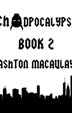Chadpocalypse - Book 2 - The Unlikely Savior by AshtonMacaulay