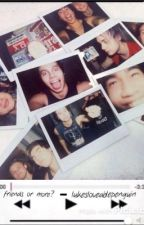 Friends or More?(Calum Hood Fanfic) by lukesloveablepenguin