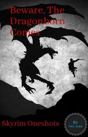 Beware, The Dragonborn Comes (Skyrim Oneshots)
