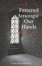 Fettered Amongst Our Hands by spauff