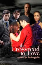 THE CROSSROAD TO LOVE by brokengirl_29