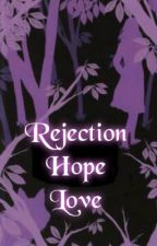 Rejection, Hope,Love.  by Just_Trust_Me
