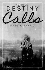 destiny calls ➵ naruto fanfic by the_storm_within