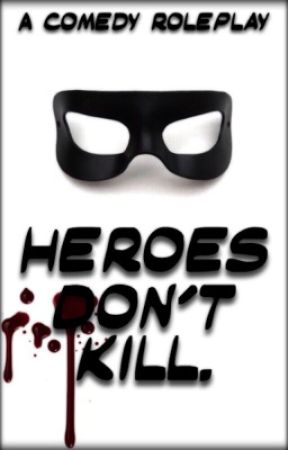 Heroes Don't Kill- A Comedy Roleplay by King_Of_Adarlan
