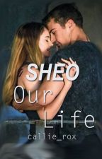 Sheo- Our Life by callie_rox