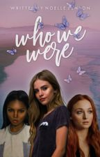 Who We Were  || EDITING || by ButterflyWriter13