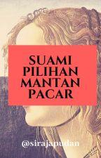 Suami Pilihan Mantan Pacar by Si_raja_Pudan