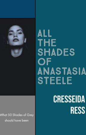 All the Shades of Anastasia Steele by CresseidaRess