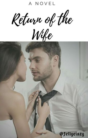 Return Of The Wife ( COMPLETED )