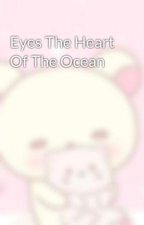 Eyes The Heart Of The Ocean by KeepCalmAndLoveBoba