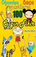 Ölmeden Önce Yapılabilecek 100 Çılgın Fikir by HunterBoys