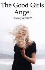 The Good Girls Angel ( ON HOLD ) by kimmykimsta99