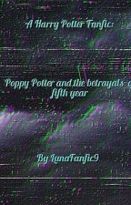 Poppy Potter: The Betrayals Of Fifth Year.  by LunaFanFic9