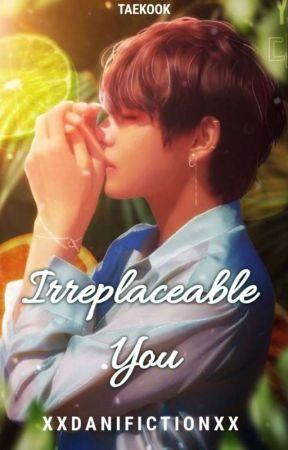 Irreplaceable You ¦TaeKook¦ by XxDaniFictionxX