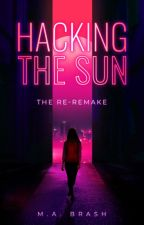 Hacking the Sun - The Re-Remake by NineLight