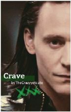 Crave ((Loki Fanfiction)) *on hold* by TheCrazyyetcute
