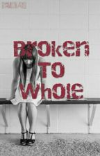 Broken to Whole by MissKayll