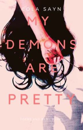 My Demons Are Pretty (Poems and Bad Dreams) by LolaSayn