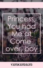 Princess, you had me at come over, boy by _-321Y33TY33T123-_