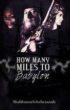 Pirates of the Caribbean: How Many Miles to Babylon? by ShahbanouSheherazade