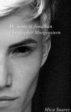 My name is Jonathan Christopher Morgenstern by MicaSuarez