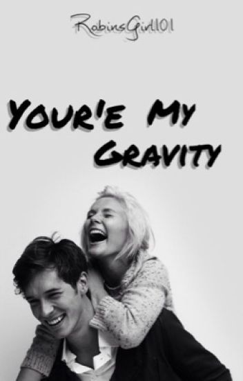 You're My Gravity [completed]