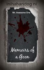 Memoirs of a Goon by MrAwesomeOne
