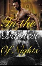 In the darkest of night (X-men/Wolverine fanfic) by vampirecrazygirl