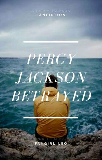 Percy Jackson BETRAYED - Percy fanfic (COMPLETED)