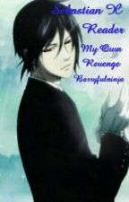Sebastian X Reader-My Own Revenge by barryfulninja01