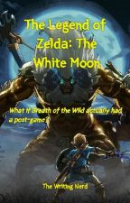 The Legend of Zelda: The White Moon (Breath of the Wild Fanfic) by CroodsGirl