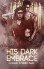 His Dark Embrace by emilytwin
