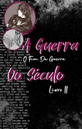 A Guerra do Século - O Fim da Guerra - Livro II by Caroline_S23