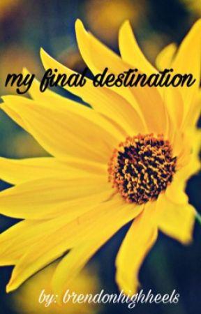 My Final Destination  by brendonhighheels