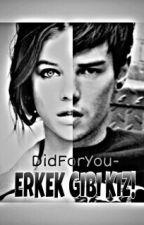 ERKEK GİBİ KIZ! by DidForYou-