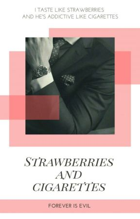 Strawberries and Cigarettes by ForeverIsEvil