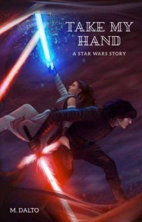 Take My Hand | A STAR WARS Story by AsYetUntitled_