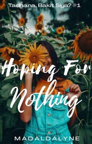 Hoping For Nothing (Tadhana, Bakit Siya? #1) COMPLETED