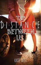 The distance between us (Book 2) (ON HOLD) by Calirose7