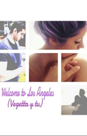 Welcome to Los Ángeles (Vegetta y tú) {EDITANDO}