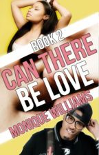 Can There Be Love [Book 2] by xxCancerbaby98xx