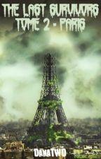 The Last Survivors T2 - Paris [EN PAUSE] by DanaDaSilva