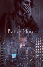 Better man  by Lashtonlovechild