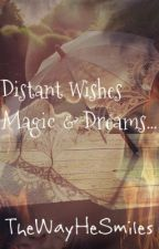 Distant Wishes Magic & Dreams... by TheWayHeSmiles