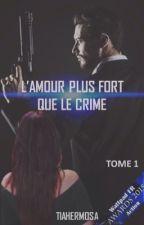 L'amour plus fort que le crime - Tome 1 [ EN RÉÉCRITURE ] by TiaHermosa