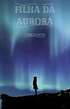 A Filha da Aurora by Raposa_dos_Sonhos
