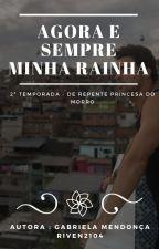 Agora e Sempre, Minha Rainha - 2ª Temporada de De Repente Princesa do Morro by _gabitome_